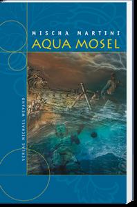 Aqua Mosel – 13. Moselkrimi von Mischa Martini