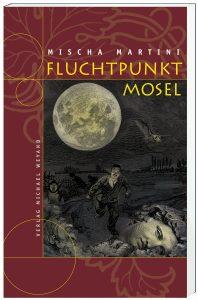 Fluchtpunkt Mosel –8. Moselkrimi von Mischa Martini