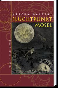 Fluchtpunkt Mosel – 8. Moselkrimi von Mischa Martini