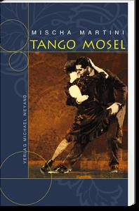 Tango Mosel – 9. Moselkrimi von Mischa Martini