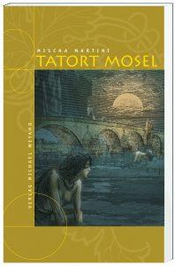 Tatort Mosel – der 4. Moselkrimi von Mischa Martini