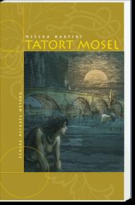 Tatort Mosel – 4. Moselkrimi von Mischa Martini