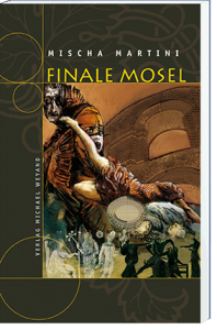Finale Mosel – 10. Moselkrimi von Mischa Martini