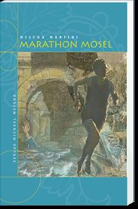 Marathon Mosel – 6. Moselkrimi von Mischa Martini